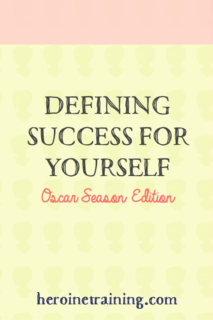 Defining Success for Yourself: Oscar Season Edition
