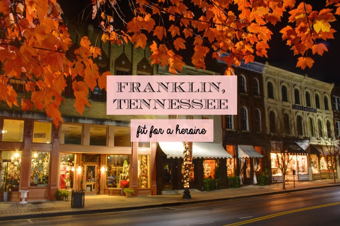 Things to do in Franklin, Tennessee / Travel Guide Fit for a Heroine