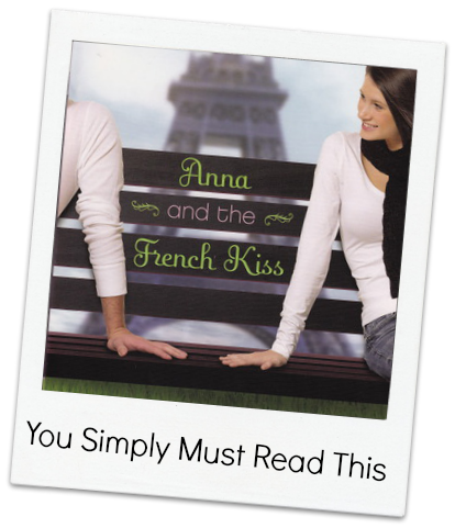 You Simply Must: Read Anna and the French Kiss