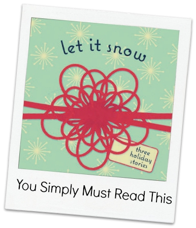 You Simply Must: Read Let It Snow
