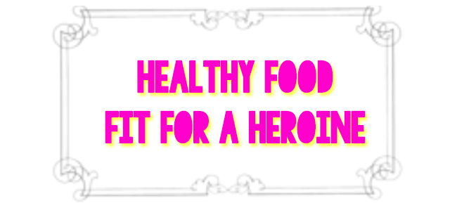 Healthy Food Fit for a Heroine