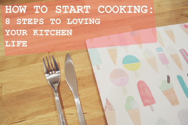 How to Start Cooking: 8 Steps to Loving Your Kitchen Life
