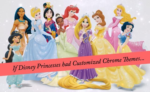 If Disney Princesses had Customized Chrome Themes...