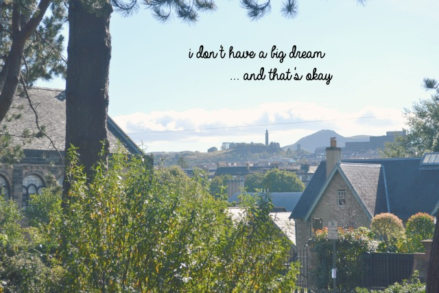 I don't have a big dream and that's okay.