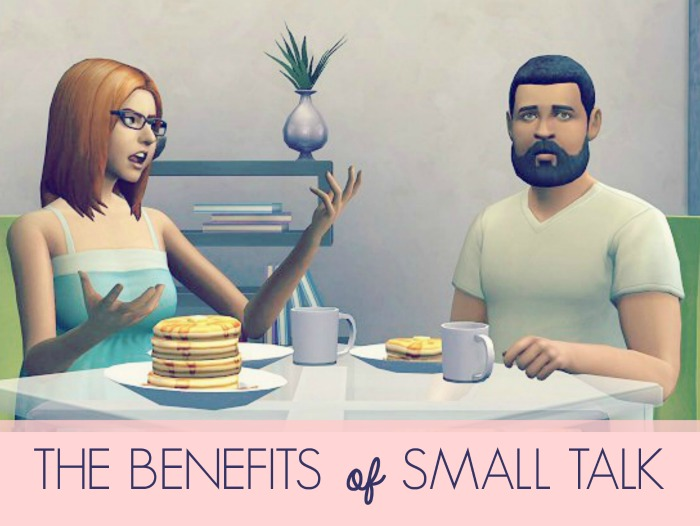 So what have you been up to? ~ The Benefits of Small Talk