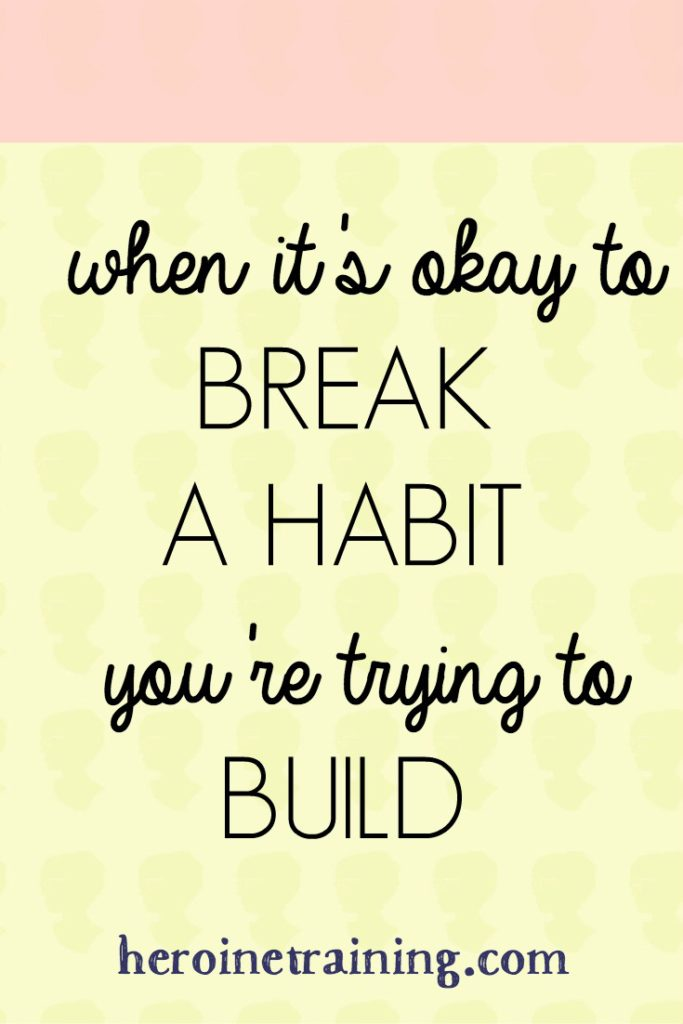 When It's Okay to Break a Habit You're Trying to Build