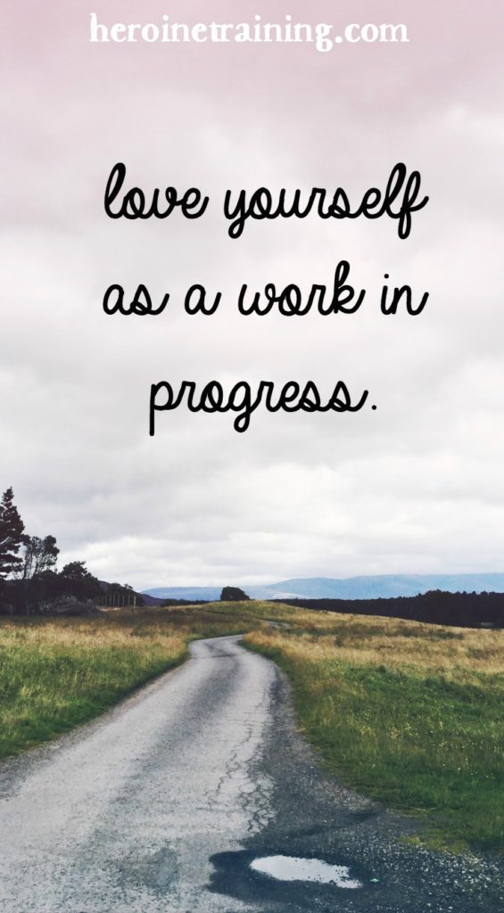 Love Yourself as a Work in Progress