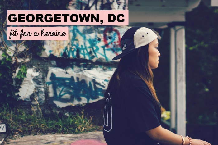 Georgetown, DC / Fit for a Heroine