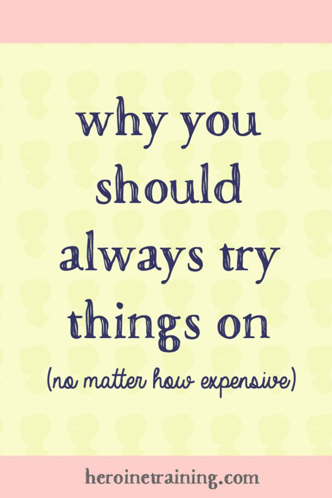 Why You Should Always Try Things On (No Matter How Expensive)