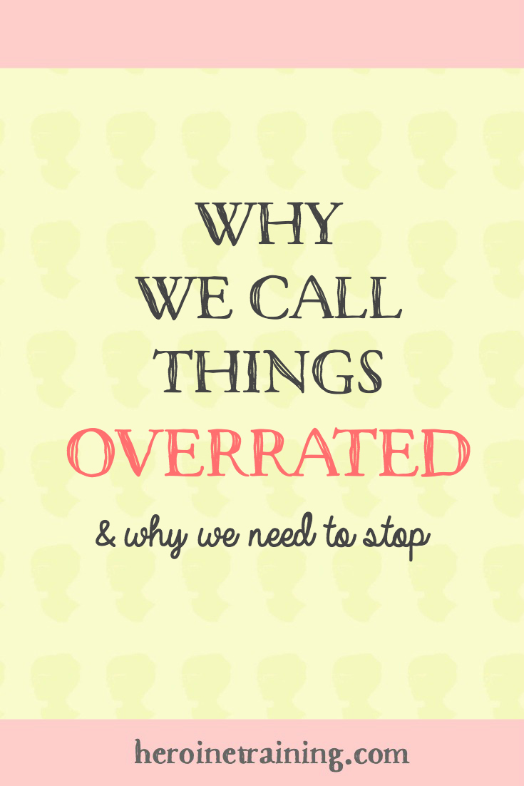 Why We Call Things Overrated and Why We Need to Stop