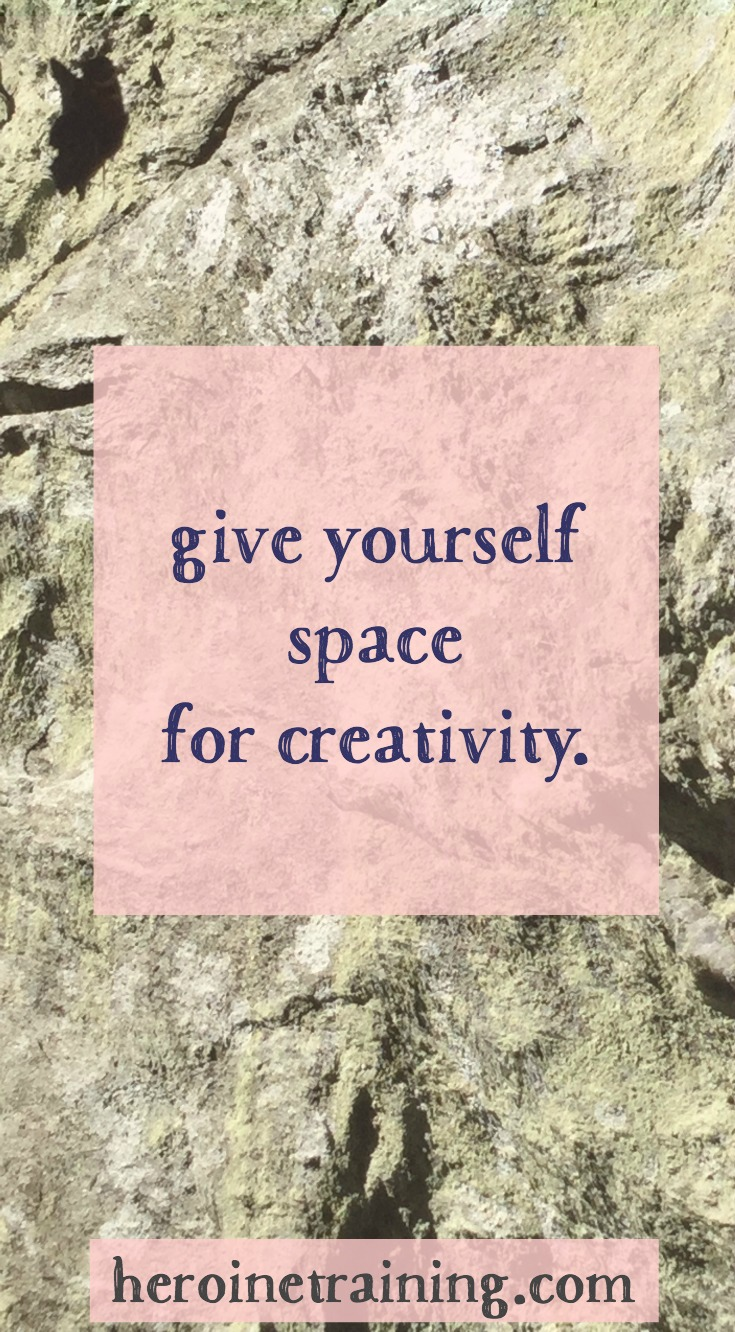 Give Yourself Space for Creativity