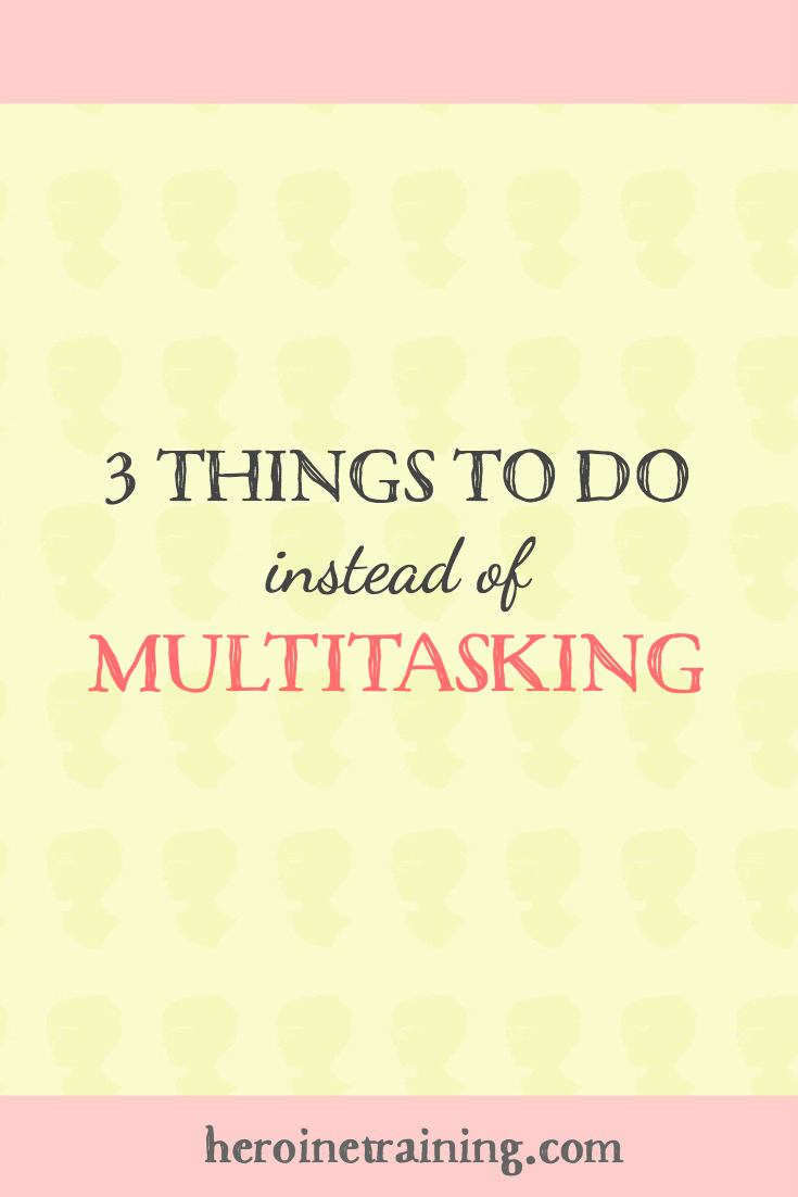 3 Things to Do Instead of Multitasking