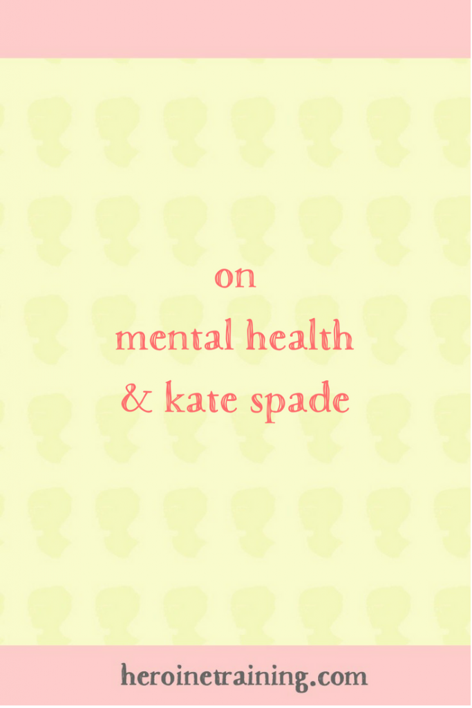 On Mental Health and Kate Spade