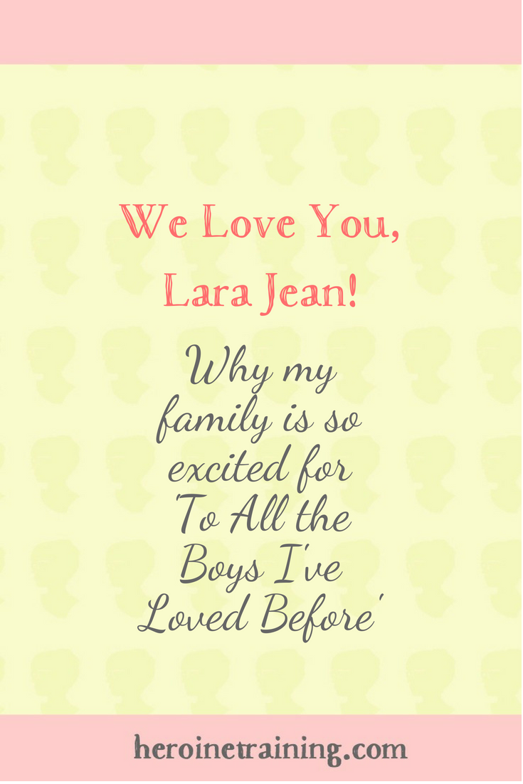 We Love You Lara Jean: Why My Family is So Excited for 'To All the Boys I've Loved Before'