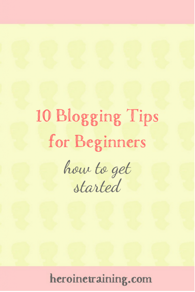 10 Blogging Tips for Beginners: How to Get Started
